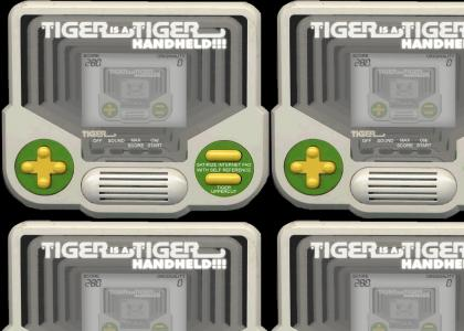TIGER Handheld is a... TIGER HANDHELD!