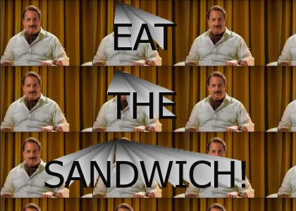 EAT THE SANDWICH!
