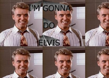 I'm gonna do Elvis!