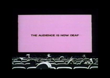 THE AUDIENCE IS NOW DEAF