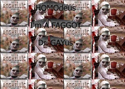 Dr. GAYus is a FAGGOT