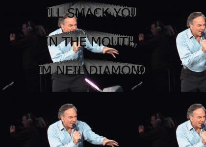 Neil Diamond will smack you in the mouth