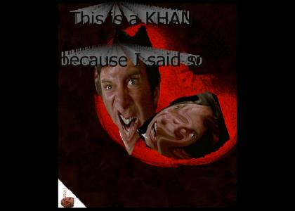 KHANTMND: This is a Khan because I said so