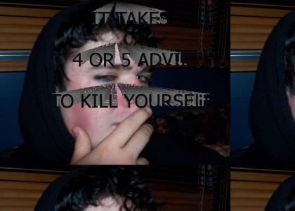 It takes 4 or 5 advil to kill yourself....