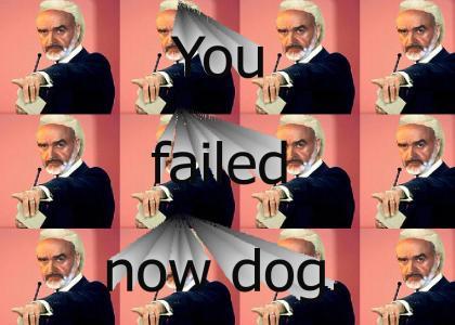 You failed now dog.