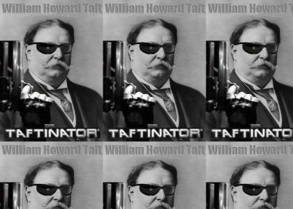 The Taftinator