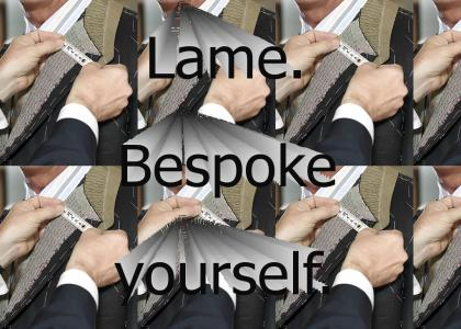 Lame. Bespoke yourself.