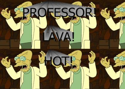 Professor! Lava! Hot!