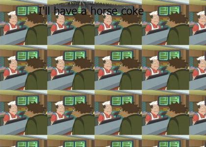 Horse coke!