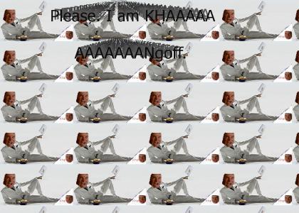 KHANTMND: Please. I am Khangoff.