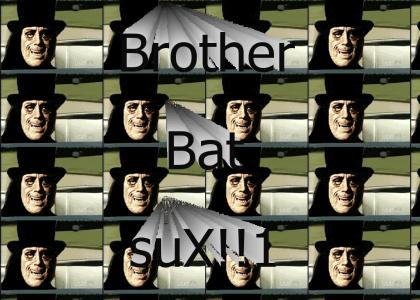 Brother Bats does not pwn!!1
