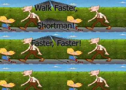 Walk Faster, Shortman!
