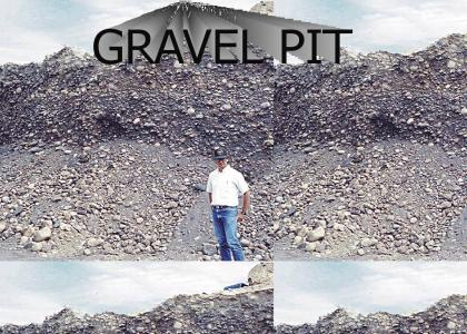 Check Out My Gravel Pit