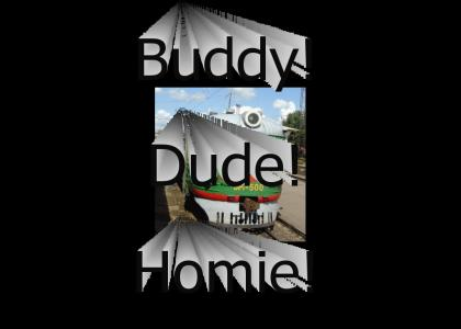 Buddy, Dude, Homie!