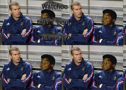 Watchoo talkin 'bout, Zidane?!?!