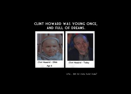 CLINT HOWARD regrets how his life turned out.  :(