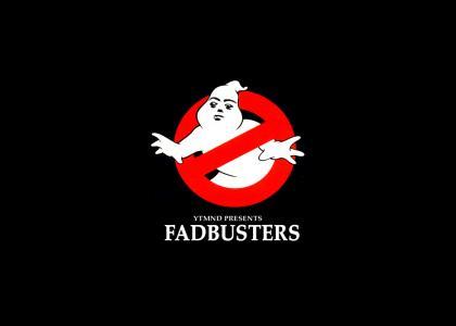 Fadbusters