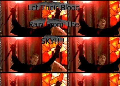 Let their blood rain from the sky!
