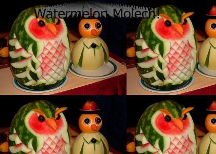 Watermelon molech!