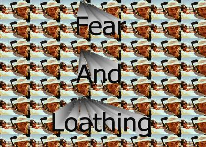 FEAR AND LOATHIGN