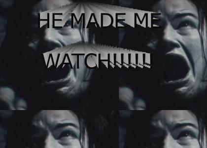 HE MADE ME WAAAAATCH!!!!!!