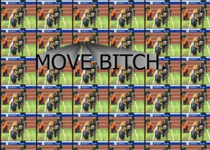 Mooooooove BITCH~!!!!!
