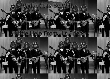 Vader gets by with a little help from his friends : Vader sings I get by with a little help from my friends