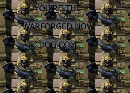 You're the Warforged Now Dog!