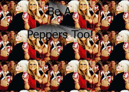 Wouldnt you like to be a Peppers too?