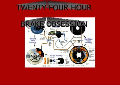 Twenty-Four Hour Brake Obsession