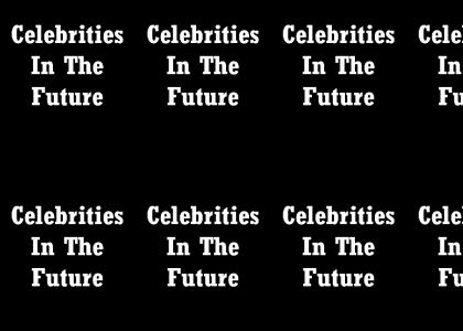 Celebs in the FUTURE (*Now with Einstein Conan*)
