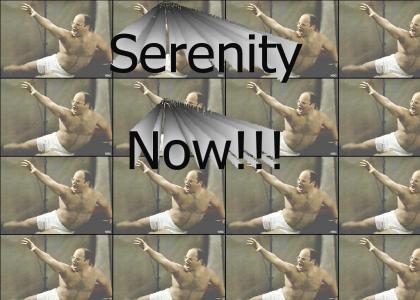 Serenity Now!!!!