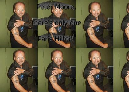Peter Moore, There's Only One Paris Hilton