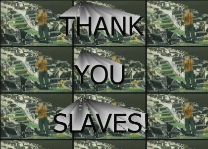 Thank You Slaves