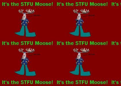 The STFU Moose!