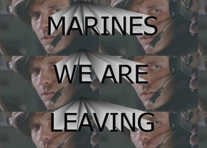 MARINES, WE ARE LEAVING