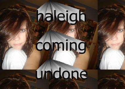 haleigh's coming undone