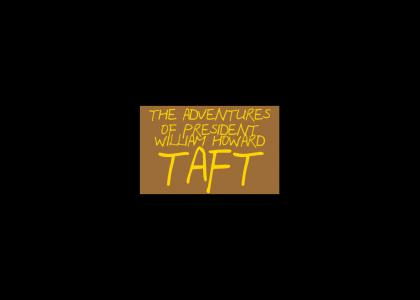 THE ADVENTURES OF PRESIDENT WILLIAM HOWARD TAFT