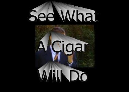 See What A Cigar'll Do?