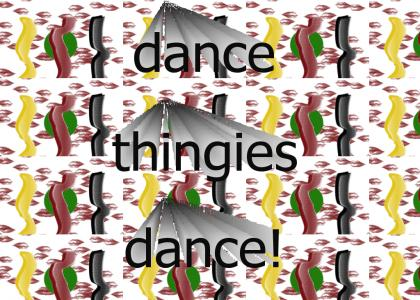 it's just dancing thingies