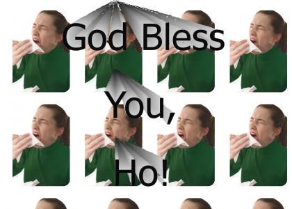 God bless you, ho!