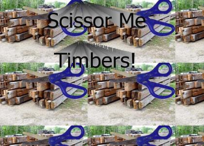 Scissor Me Timbers!