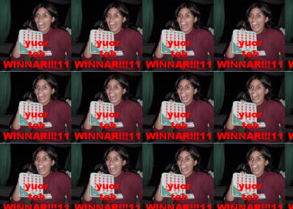 YUOR TEH WINNAR!11!!!!!!!!!!!!!!!!!!!1