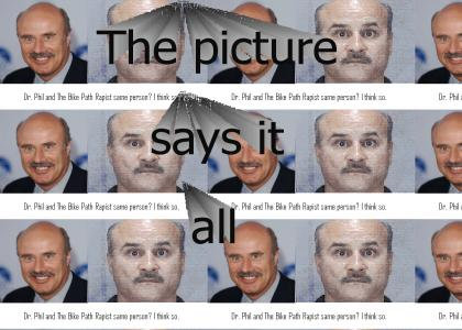 Dr. Phil the Bike Path Rapist!