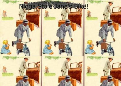 N*gga stole jane's bike