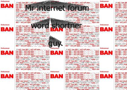Real people of annoyance: Mr Internet Forum Word Shortner Guy.