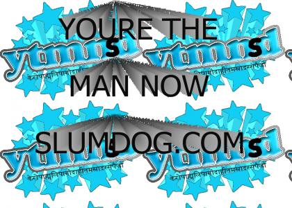 You're The Man Now, Slumdog! (YTMNSD)