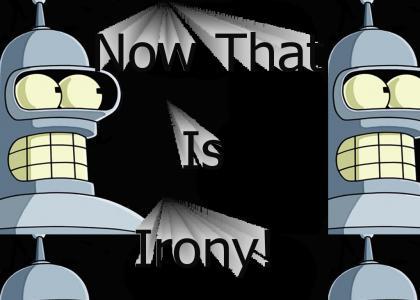 Bender explains Irony