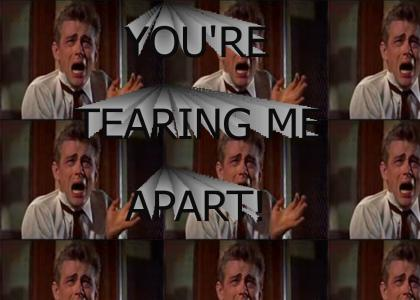 you're tearing me apart!