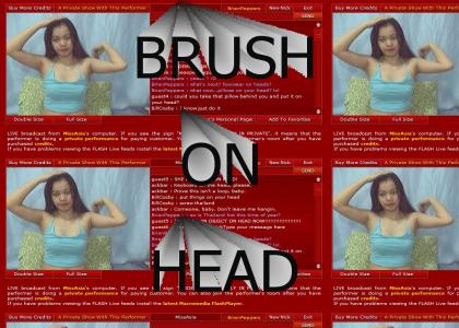 BRUSH ON HEAD!